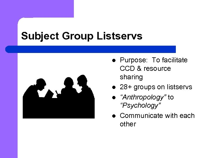 Subject Group Listservs l l Purpose: To facilitate CCD & resource sharing 28+ groups