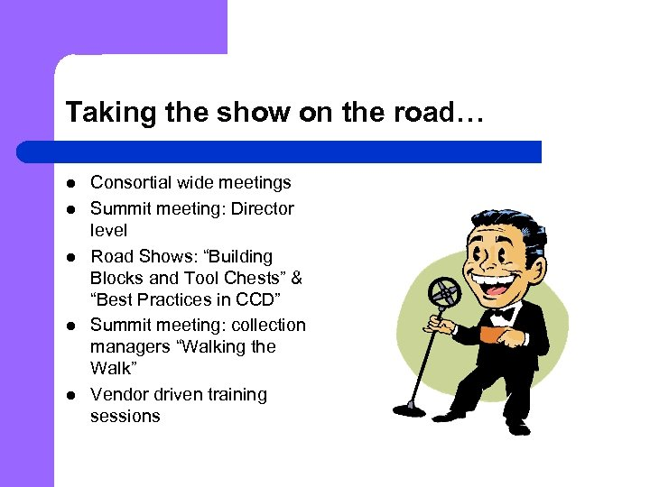 Taking the show on the road… l l l Consortial wide meetings Summit meeting: