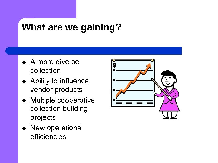 What are we gaining? l l A more diverse collection Ability to influence vendor
