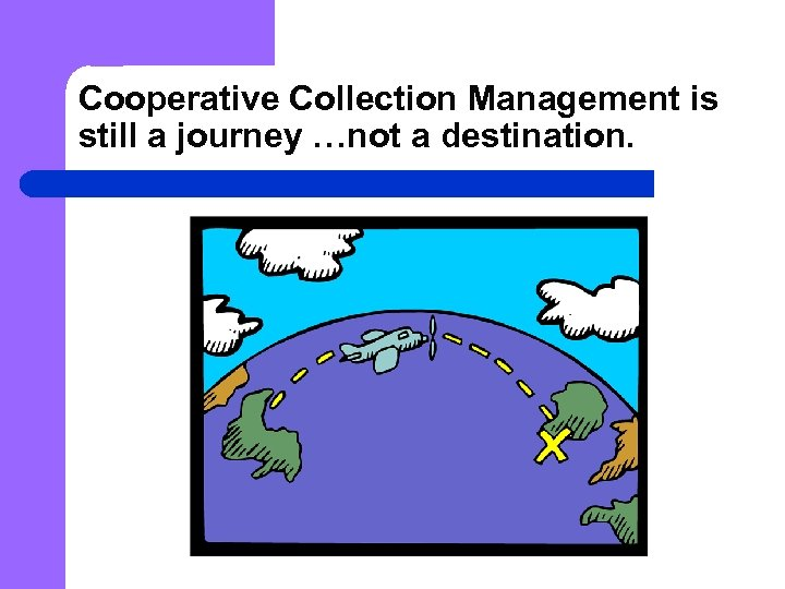 Cooperative Collection Management is still a journey …not a destination.