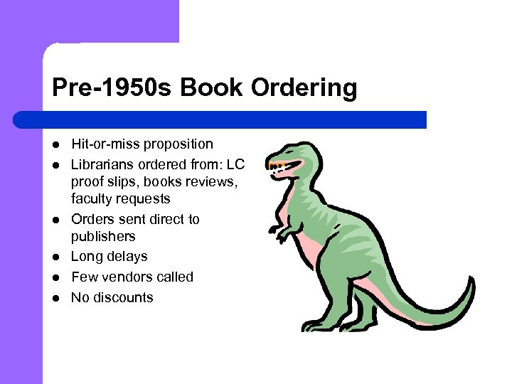 Pre-1950 s Book Ordering l l l Hit-or-miss proposition Librarians ordered from: LC proof