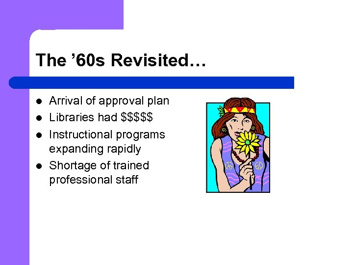 The ' 60 s Revisited… l l Arrival of approval plan Libraries had $$$$$