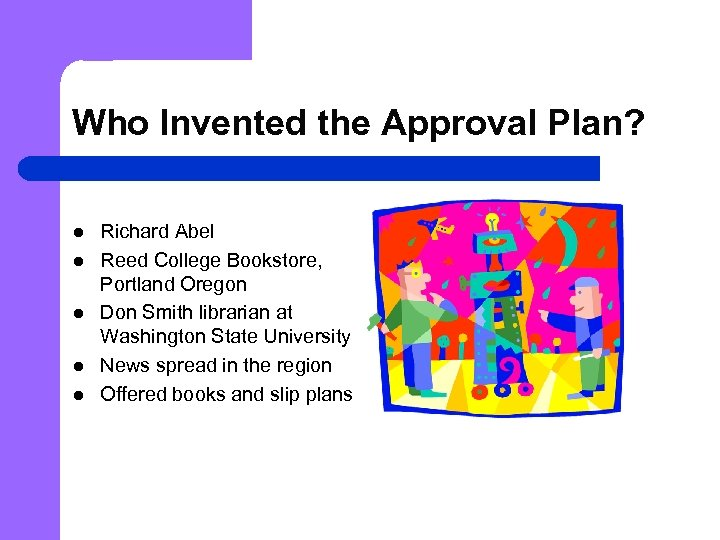 Who Invented the Approval Plan? l l l Richard Abel Reed College Bookstore, Portland