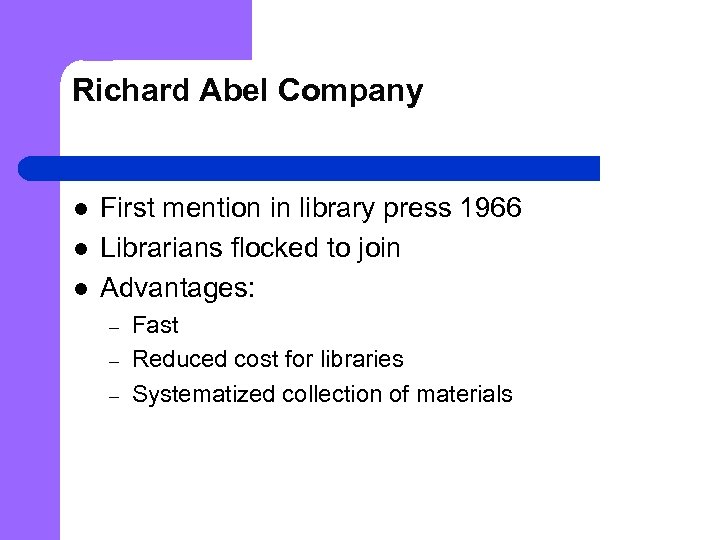 Richard Abel Company l l l First mention in library press 1966 Librarians flocked