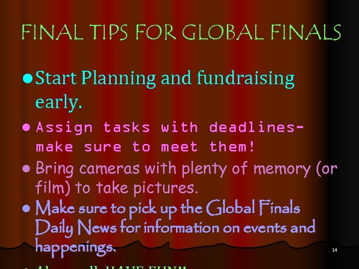 FINAL TIPS FOR GLOBAL FINALS l Start Planning and fundraising early. l Assign tasks