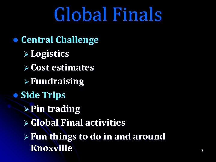Global Finals Central Challenge Ø Logistics Ø Cost estimates Ø Fundraising l Side Trips
