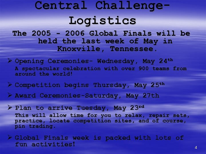 Central Challenge. Logistics The 2005 - 2006 Global Finals will be held the last