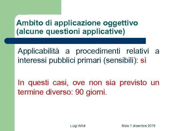 Ambito di applicazione oggettivo (alcune questioni applicative) Applicabilità a procedimenti relativi a interessi pubblici