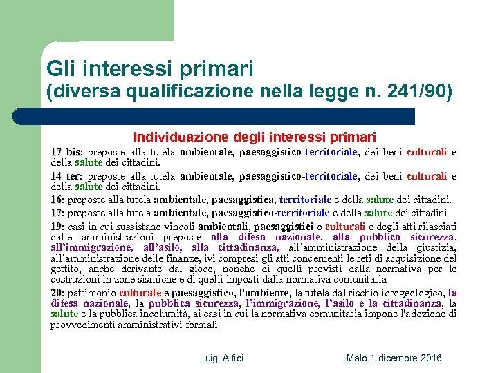 Gli interessi primari (diversa qualificazione nella legge n. 241/90) Individuazione degli interessi primari 17