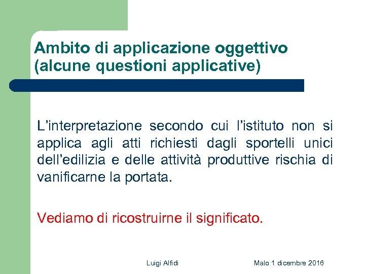 Ambito di applicazione oggettivo (alcune questioni applicative) L'interpretazione secondo cui l'istituto non si applica
