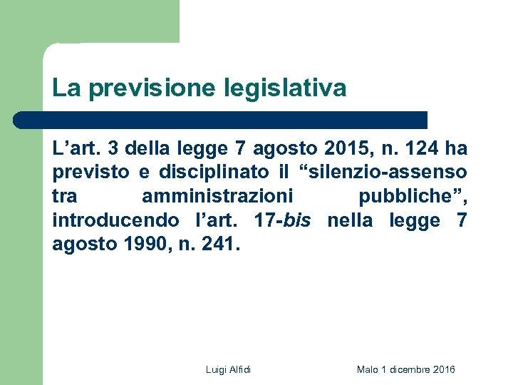 La previsione legislativa L'art. 3 della legge 7 agosto 2015, n. 124 ha previsto