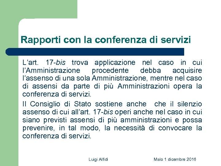 Rapporti con la conferenza di servizi L'art. 17 -bis trova applicazione nel caso in