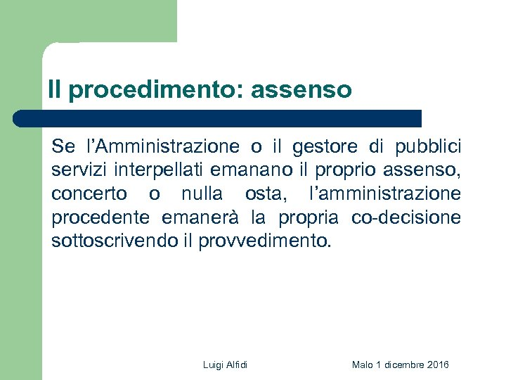 Il procedimento: assenso Se l'Amministrazione o il gestore di pubblici servizi interpellati emanano il