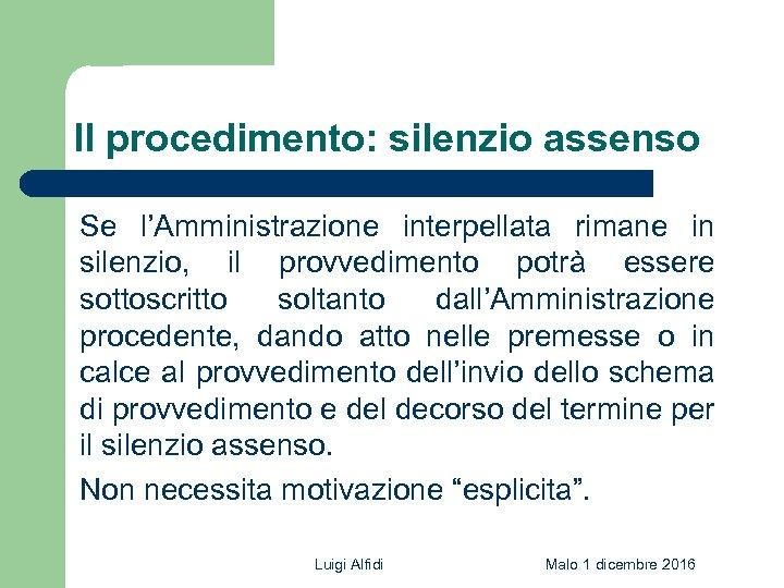 Il procedimento: silenzio assenso Se l'Amministrazione interpellata rimane in silenzio, il provvedimento potrà essere