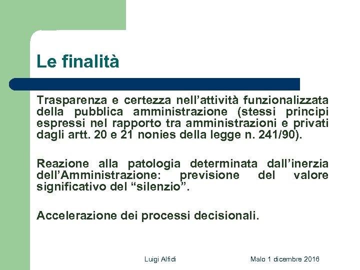 Le finalità Trasparenza e certezza nell'attività funzionalizzata della pubblica amministrazione (stessi principi espressi nel