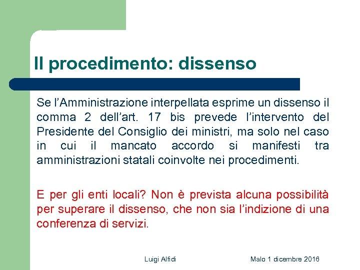 Il procedimento: dissenso Se l'Amministrazione interpellata esprime un dissenso il comma 2 dell'art. 17