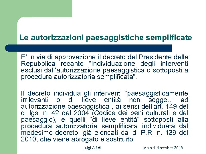 Le autorizzazioni paesaggistiche semplificate E' in via di approvazione il decreto del Presidente della