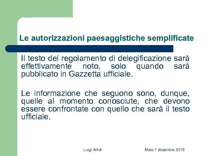 Le autorizzazioni paesaggistiche semplificate Il testo del regolamento di delegificazione sarà effettivamente noto, solo
