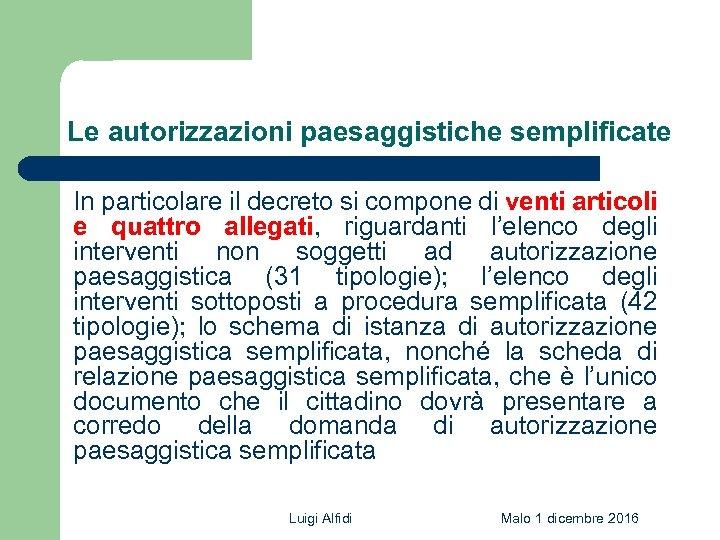 Le autorizzazioni paesaggistiche semplificate In particolare il decreto si compone di venti articoli e