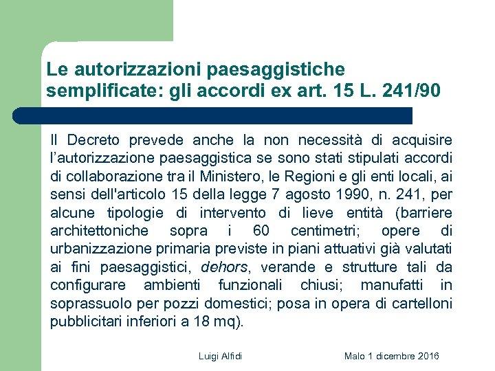 Le autorizzazioni paesaggistiche semplificate: gli accordi ex art. 15 L. 241/90 Il Decreto prevede