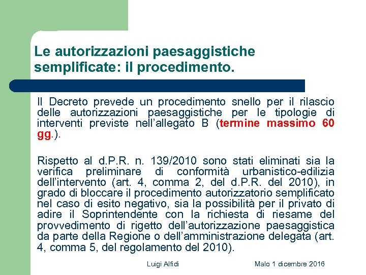 Le autorizzazioni paesaggistiche semplificate: il procedimento. Il Decreto prevede un procedimento snello per il