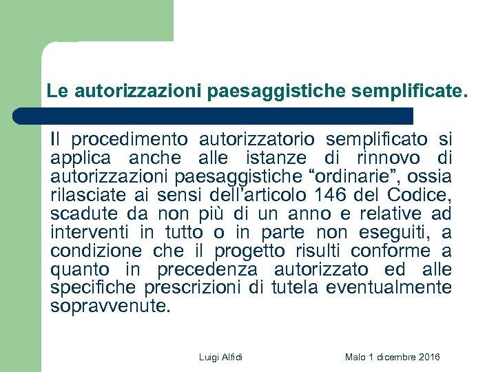Le autorizzazioni paesaggistiche semplificate. Il procedimento autorizzatorio semplificato si applica anche alle istanze di
