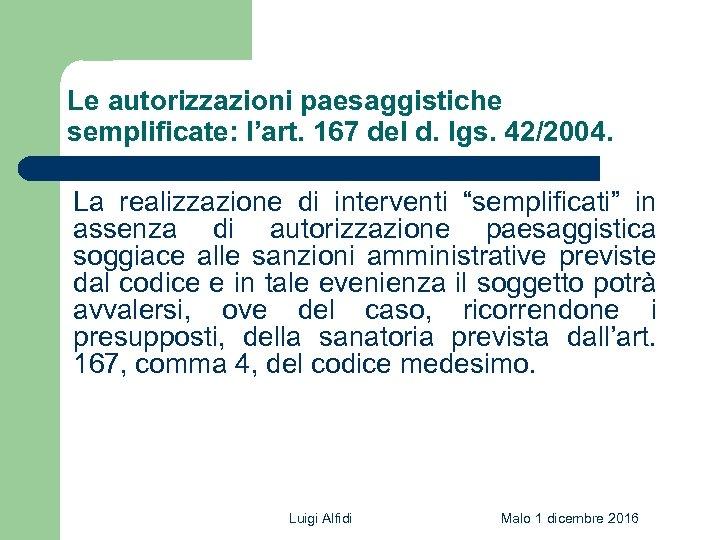 Le autorizzazioni paesaggistiche semplificate: l'art. 167 del d. lgs. 42/2004. La realizzazione di interventi