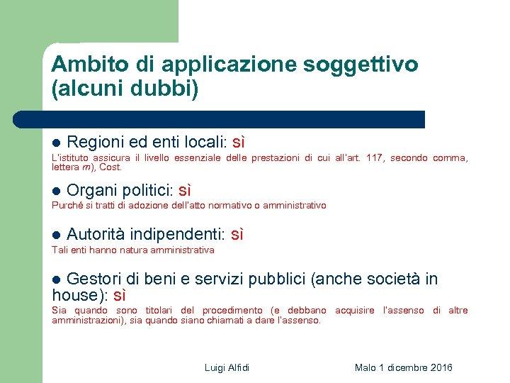 Ambito di applicazione soggettivo (alcuni dubbi) l Regioni ed enti locali: sì L'istituto assicura