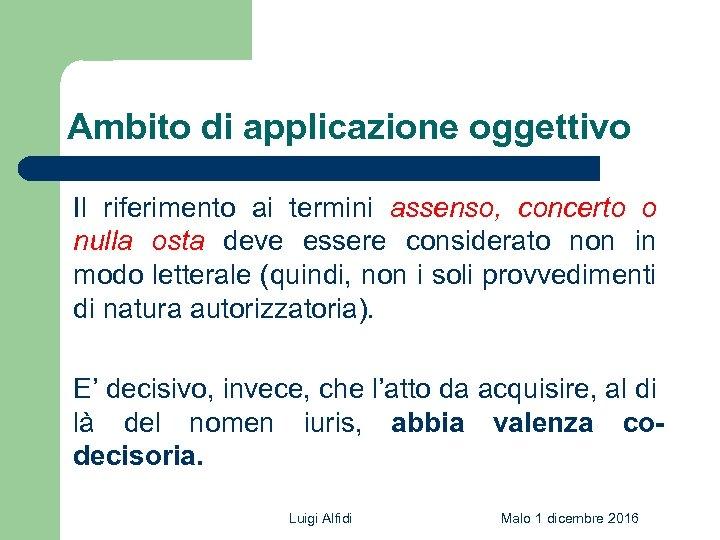 Ambito di applicazione oggettivo Il riferimento ai termini assenso, concerto o nulla osta deve