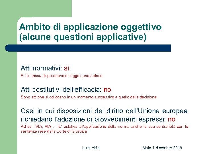 Ambito di applicazione oggettivo (alcune questioni applicative) Atti normativi: sì E' la stessa disposizione