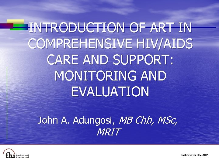 INTRODUCTION OF ART IN COMPREHENSIVE HIV/AIDS CARE AND SUPPORT: MONITORING AND EVALUATION John A.
