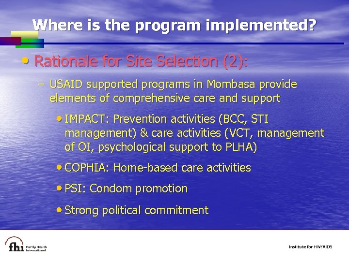 Where is the program implemented? • Rationale for Site Selection (2): – USAID supported