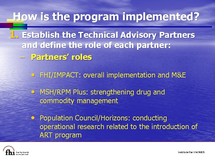 How is the program implemented? 1. Establish the Technical Advisory Partners and define the