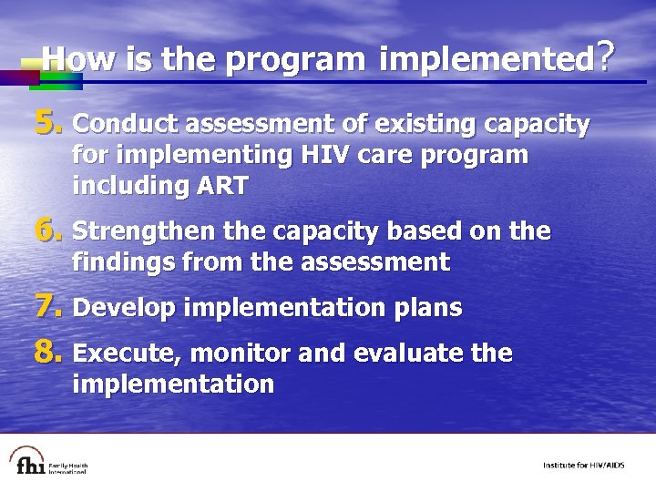 How is the program implemented? 5. Conduct assessment of existing capacity for implementing HIV