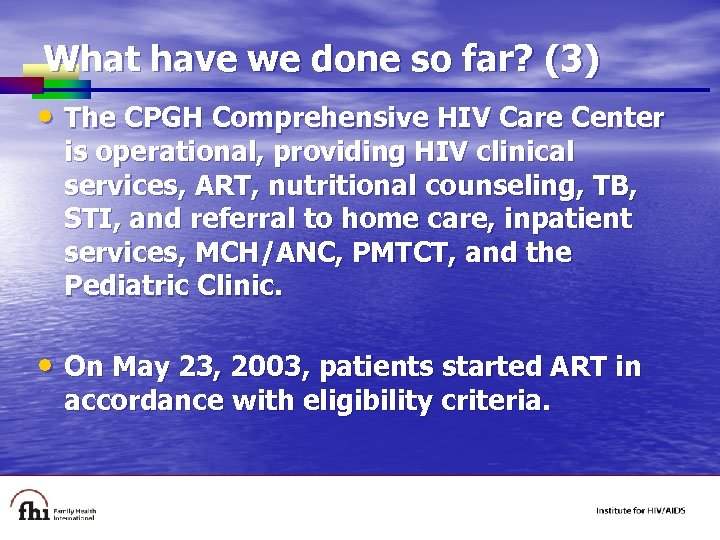 What have we done so far? (3) • The CPGH Comprehensive HIV Care Center