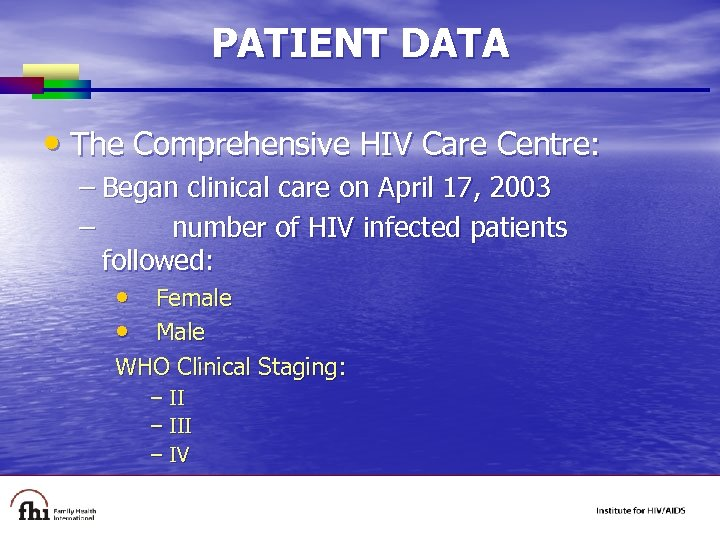 PATIENT DATA • The Comprehensive HIV Care Centre: – Began clinical care on April