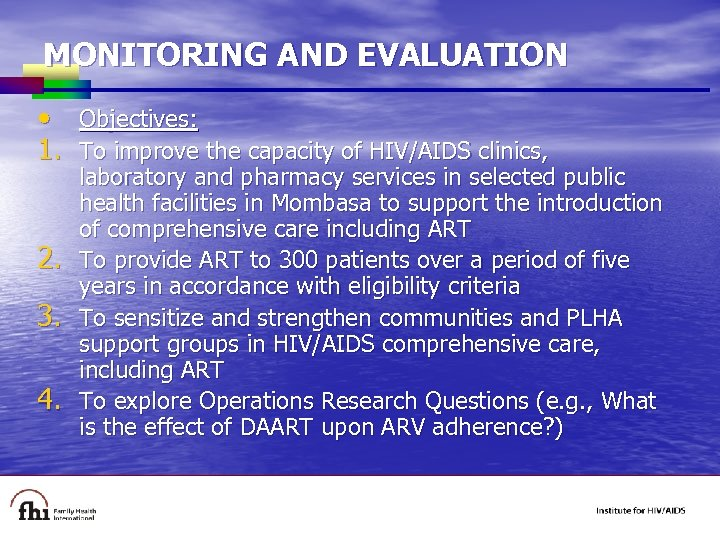 MONITORING AND EVALUATION • Objectives: 1. To improve the capacity of HIV/AIDS clinics, 2.