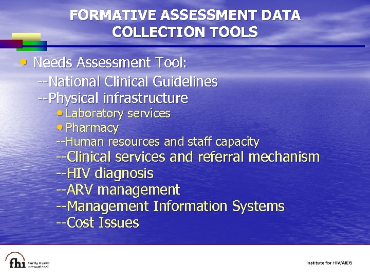 FORMATIVE ASSESSMENT DATA COLLECTION TOOLS • Needs Assessment Tool: --National Clinical Guidelines --Physical infrastructure