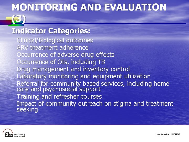 MONITORING AND EVALUATION (3) Indicator Categories: Clinical/biological outcomes ARV treatment adherence Occurrence of adverse