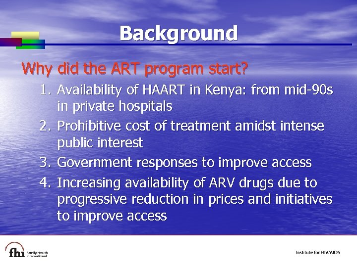 Background Why did the ART program start? 1. Availability of HAART in Kenya: from
