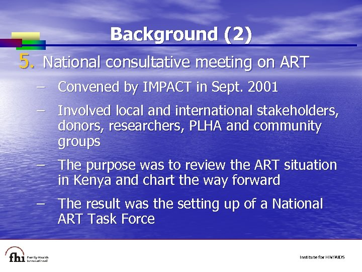 Background (2) 5. National consultative meeting on ART – Convened by IMPACT in Sept.