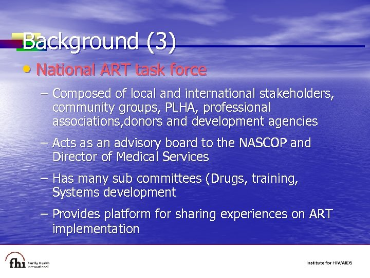 Background (3) • National ART task force – Composed of local and international stakeholders,