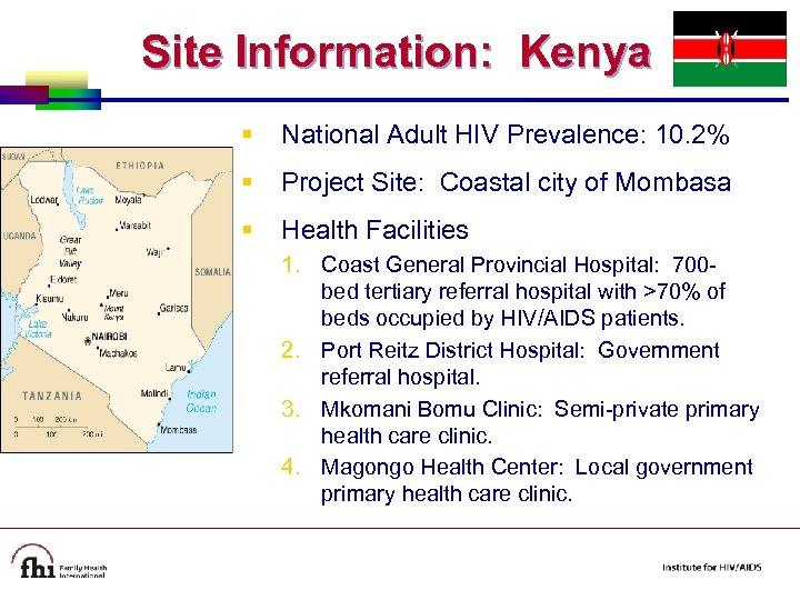 Site Information: Kenya § National Adult HIV Prevalence: 10. 2% § Project Site: Coastal