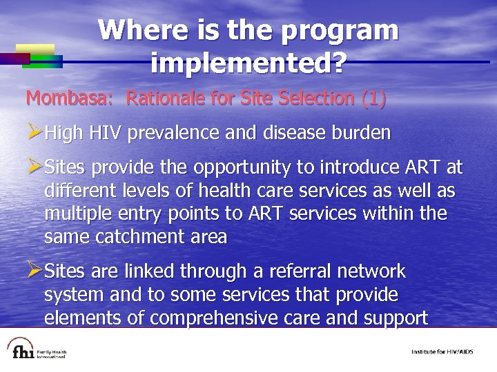 Where is the program implemented? Mombasa: Rationale for Site Selection (1) ØHigh HIV prevalence