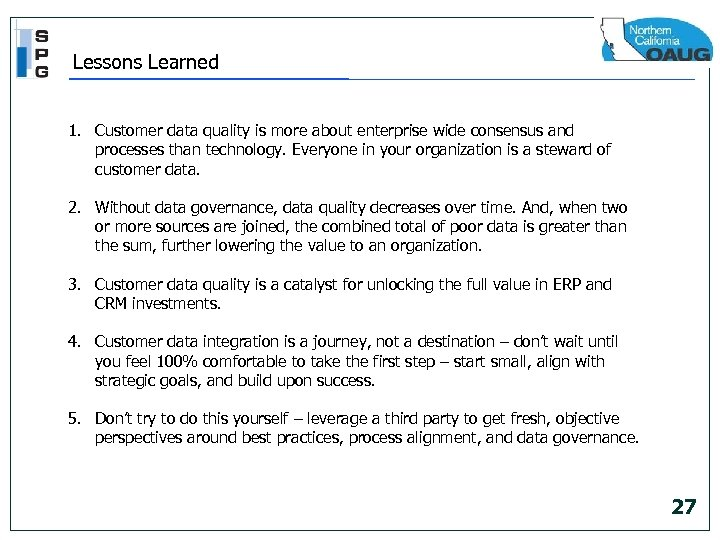 Lessons Learned 1. Customer data quality is more about enterprise wide consensus and processes