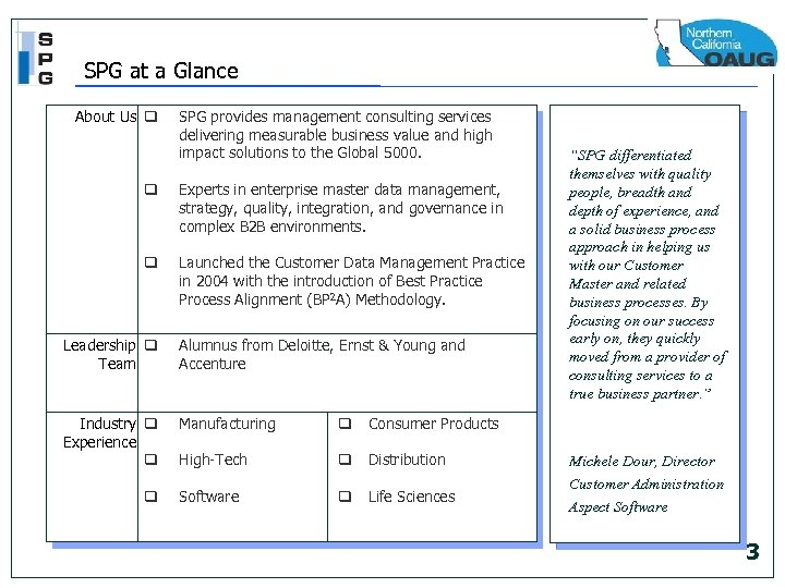 SPG at a Glance About Us q SPG provides management consulting services delivering measurable