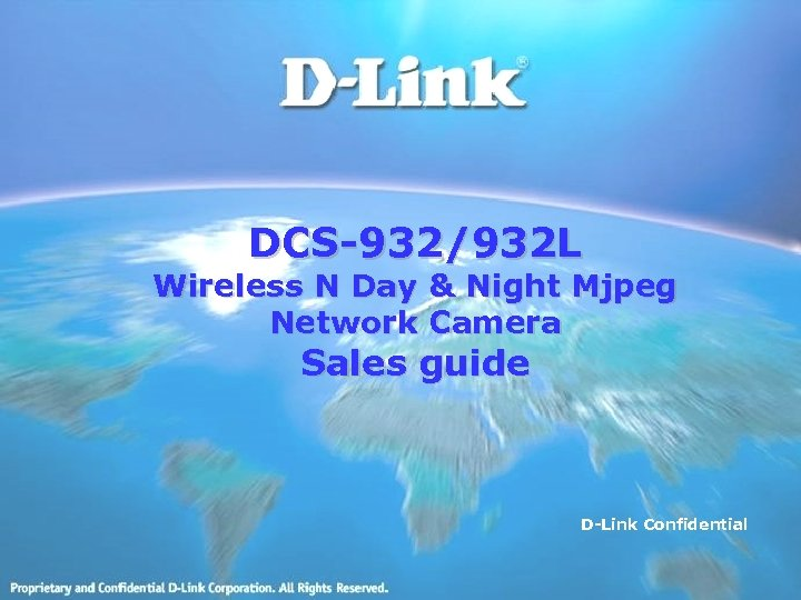 DCS-932/932 L Wireless N Day & Night Mjpeg Network Camera Sales guide D-Link Confidential