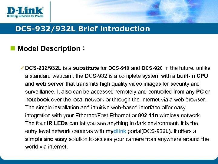 DCS-932/932 L Brief introduction n Model Description: ü DCS-932/932 L is a substitute for