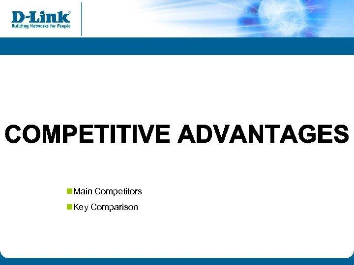 n. Main Competitors n. Key Comparison