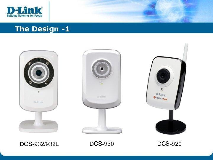 The Design -1 DCS-932/932 L DCS-930 DCS-920